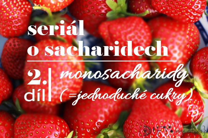 Seriál o sacharidech: jednoduché cukry