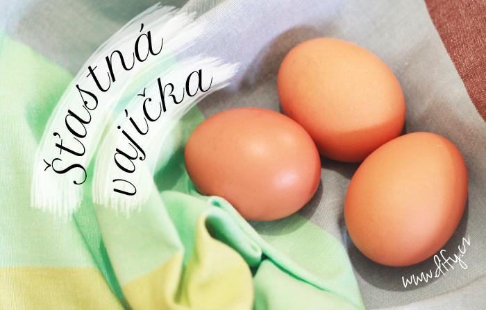 Šťastná vajíčka aneb není vajíčko jako vajíčko